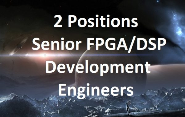 Senior FPGA/DSP Development Engineer – 2 Positions