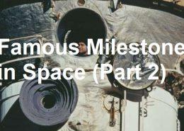 Famous Milestones in Space (part 2)
